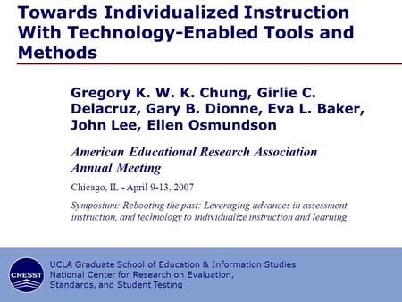 1/∞ CRESST/UCLA Towards Individualized Instruction With Technology-Enabled Tools and Methods Gregory K. W. K. Chung, Girlie C. Delacruz, Gary B. Dionne,