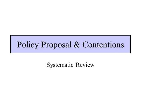 Policy Proposal & Contentions Systematic Review. Keep policy proposals conceptually simple and specific. Bad Congress should provide greater incentives.