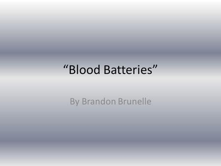 """Blood Batteries"" By Brandon Brunelle. What is it? An energy source that can run off of an array of electrolytes including bodily fluids.. safe ultrathin."