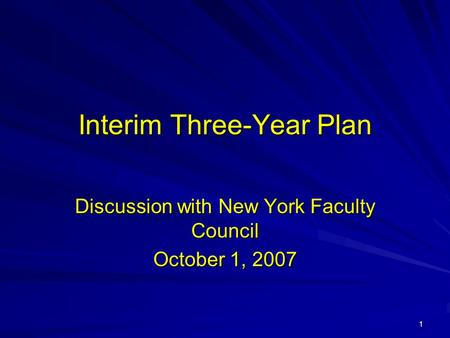 1 Interim Three-Year Plan Discussion with New York Faculty Council October 1, 2007.