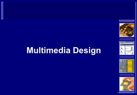 1 Multimedia Design. 2  Usability  No matter how powerful or potentially useful a multimedia software application or web site design is, if it can not.