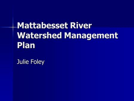 Mattabesset River Watershed Management Plan Julie Foley.