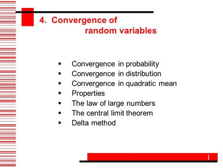 4. Convergence of random variables  Convergence in probability  Convergence in distribution  Convergence in quadratic mean  Properties  The law of.