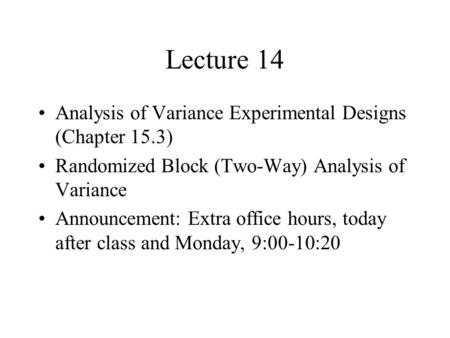 Lecture 14 Analysis of Variance Experimental Designs (Chapter 15.3)