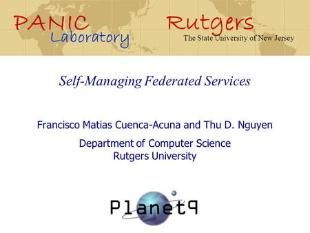 Rutgers PANIC Laboratory The State University of New Jersey Self-Managing Federated Services Francisco Matias Cuenca-Acuna and Thu D. Nguyen Department.