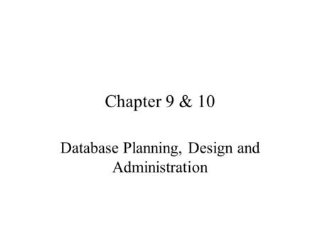 Chapter 9 & 10 Database Planning, Design and Administration.