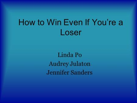 How to Win Even If You're a Loser Linda Po Audrey Julaton Jennifer Sanders.