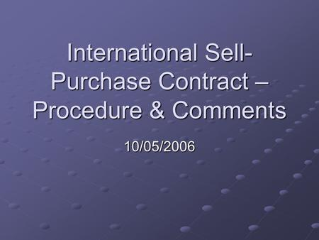 International Sell- Purchase Contract – Procedure & Comments 10/05/2006.