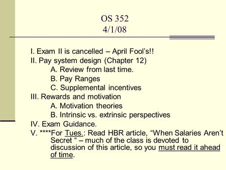 OS 352 4/1/08 I. Exam II is cancelled – April Fool's!! II. Pay system design (Chapter 12) A. Review from last time. B. Pay Ranges C. Supplemental incentives.