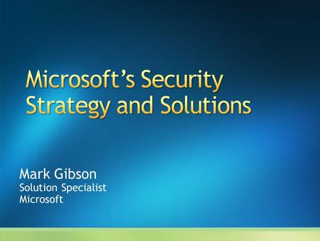 Mark Gibson Solution Specialist Microsoft. Microsoft Trustworthy Computing Addressing Security Threats with Microsoft Next Steps.