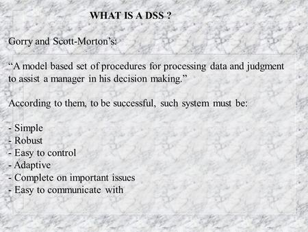 article importanceandcurrentissuesofdss Uploaded by marcuz shogan jr this paper emphasized on the decision support system (dss) defined in various ways depending upon the author's point of view by turban (1995), little (1970), moore and chang (1980), keen (1980), and power (1997) history of dss during late 1950s and early 1960s until.
