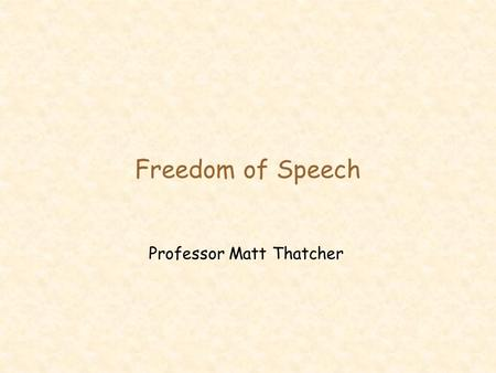 Freedom of Speech Professor Matt Thatcher. 2 Last Class l Workplace privacy –how is electronic monitoring different from traditional monitoring? –types.