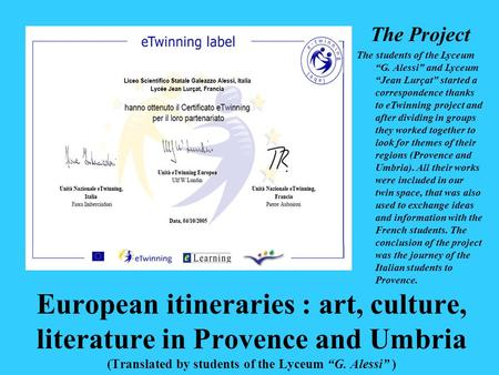 "European itineraries : art, culture, literature in Provence and Umbria (Translated by students of the Lyceum ""G. Alessi"" ) The Project The students of."