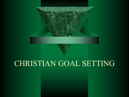 CHRISTIAN GOAL SETTING. (15) Christian Goal setting  Different names for Goal setting:  Call of God  Will of God  Mission  Bottom line  Vision.