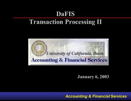 Accounting & Financial Services DaFIS Transaction Processing II January 6, 2003.