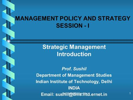Prof. Sushil\IITD\Session - I1 MANAGEMENT POLICY AND STRATEGY SESSION - I Strategic Management Introduction Prof. Sushil Department of Management Studies.