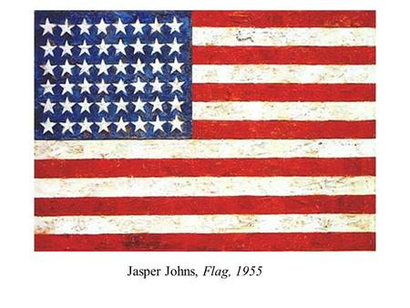 Jasper Johns, Flag, 1955. Eleanor Roosevelt and the Universal Declaration of Human Rights, 1948.