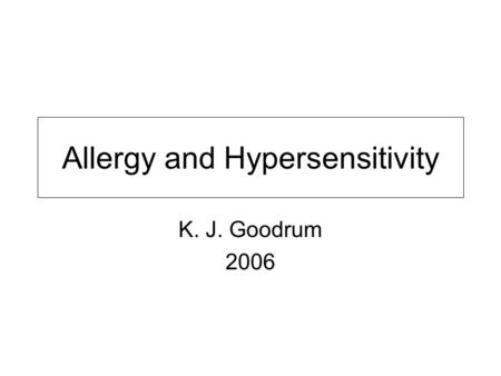 Allergy and Hypersensitivity K. J. Goodrum 2006. Types of Immune Hypersensitivity Reactions.