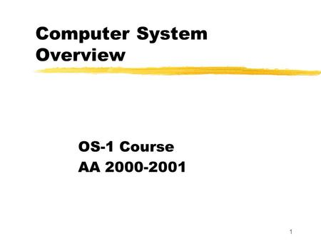 1 Computer System Overview OS-1 Course AA 2000-2001.