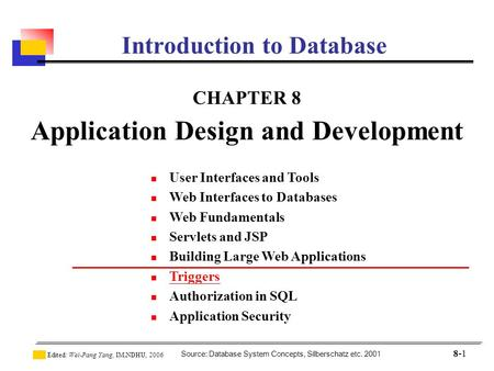 Source: Database System Concepts, Silberschatz etc. 2001 Edited: Wei-Pang Yang, IM.NDHU, 2006 8-1 Introduction to Database CHAPTER 8 Application Design.
