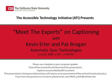 """Meet The Experts"" on Captioning with Kevin Erler and Pat Brogan Automatic Sync Technologies June 25, 2009, 1 PM – 2 PM PDT Please use a headset or your."