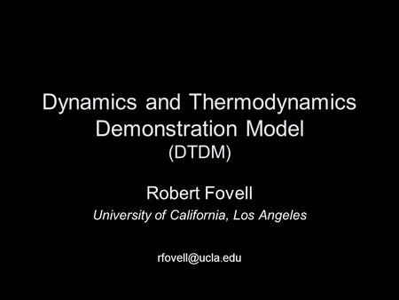 Dynamics and Thermodynamics Demonstration Model (DTDM) Robert Fovell University of California, Los Angeles
