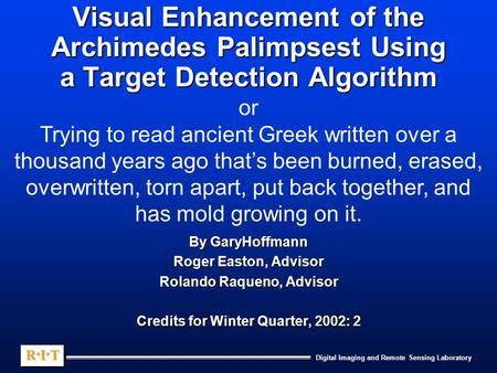 Digital Imaging and Remote Sensing Laboratory R.I.TR.I.TR.I.TR.I.T R.I.TR.I.TR.I.TR.I.T Visual Enhancement of the Archimedes Palimpsest Using a Target.