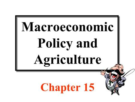 Macroeconomic Policy and Agriculture Chapter 15. Page 357 Can macroeconomic policy affect agriculture? Sure! The above headline from the front page of.
