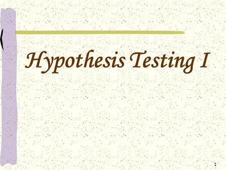1 Hypothesis Testing I 2 Hypothesis Testing 3 Learning Objectives 1)Procedure of hypothesis testing 2)Formulation of the Hypothesis 3)Selection of statistical.