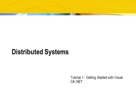 Distributed Systems Tutorial 1 - Getting Started with Visual C#.NET.