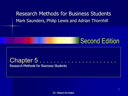 1 Second Edition Dr. Wasim Al-Habil. Chapter 5...................... Chapter 5...................... Research <strong>Methods</strong> for Business Students Research <strong>Methods</strong>.