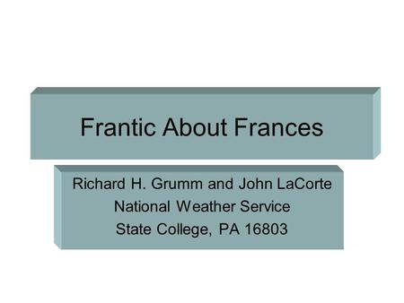 Frantic About Frances Richard H. Grumm and John LaCorte National Weather Service State College, PA 16803.