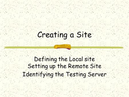 Creating a Site Defining the Local site Setting up the Remote Site Identifying the Testing Server.