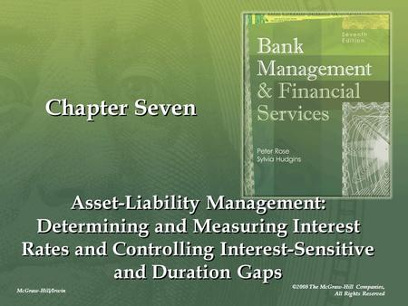 McGraw-Hill/Irwin ©2008 The McGraw-Hill Companies, All Rights Reserved Chapter Seven Asset-Liability Management: Determining and Measuring Interest Rates.