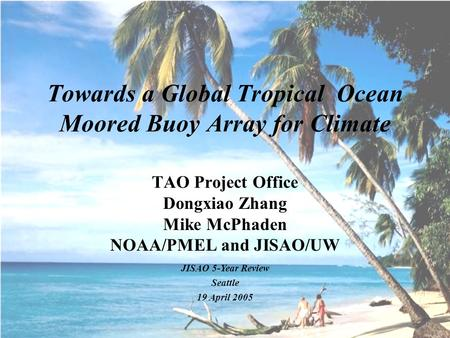 Towards a Global Tropical Ocean Moored Buoy Array for Climate TAO Project Office Dongxiao Zhang Mike McPhaden NOAA/PMEL and JISAO/UW JISAO 5-Year Review.