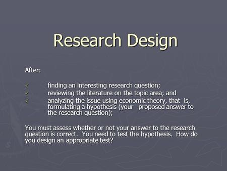 Research Design After: finding an interesting research question; finding an interesting research question; reviewing the literature on the topic area;