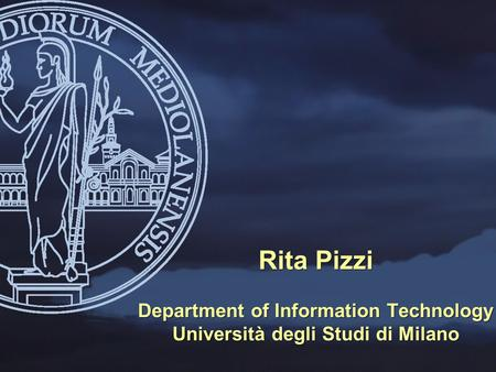 Rita Pizzi Department of Information Technology Università degli Studi di Milano.