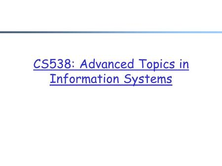 CS538: Advanced Topics in Information Systems. 2 Secure Location transparency Consistent Real-Time Available Black Box: Distributed Storage [GMM] ? Data.