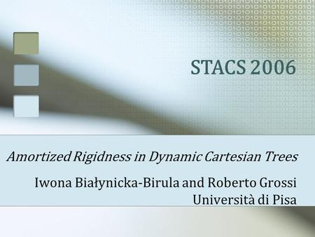 Amortized Rigidness in Dynamic Cartesian Trees Iwona Białynicka-Birula and Roberto Grossi Università di Pisa STACS 2006.
