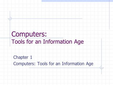 Computers: Tools for an Information Age Chapter 1 Computers: Tools for an Information Age.