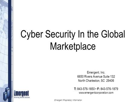 DKW Proprietary Information 1 Emergent Proprietary Information 1 Cyber Security In the Global Marketplace Emergent, Inc. 6650 Rivers Avenue Suite 132 North.