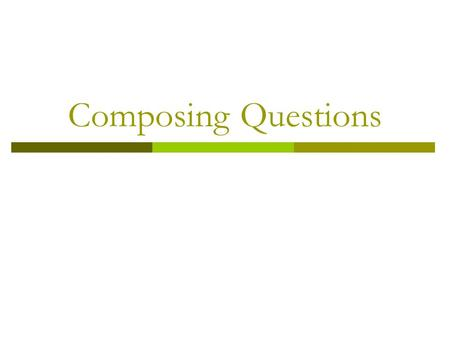 Composing Questions.