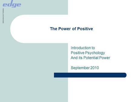The Power of Positive Introduction to Positive Psychology And its Potential Power September 2010.