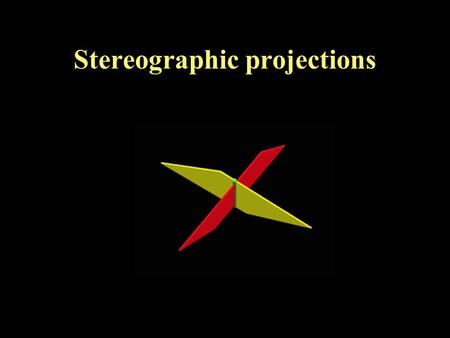 Stereographic projections. Need to project planes and lines Orthographic projections (will use in lab a little, less widely applied) Stereographic projection.