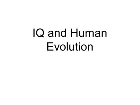 IQ and Human Evolution. Readings