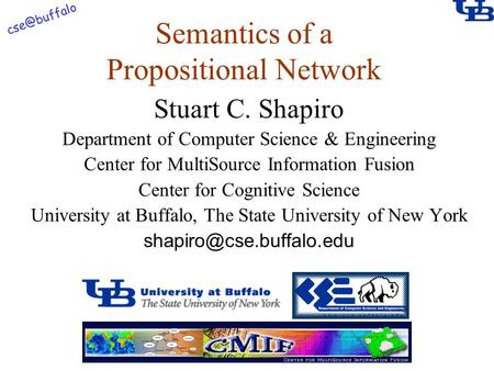Semantics of a Propositional Network Stuart C. Shapiro Department of Computer Science & Engineering Center for MultiSource Information Fusion.