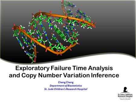 Exploratory Failure Time Analysis <strong>and</strong> Copy Number Variation Inference Cheng Department of Biostatistics St. Jude Children's Research Hospital.