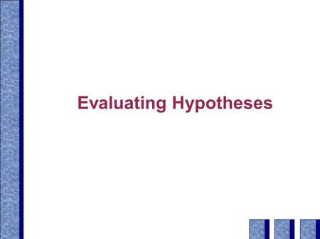Evaluating Hypotheses. Context ➔ Motivation ' Estimating Hypothesis Accuracy ' Basics of Sampling Theory ' Difference in Error of Two Hypotheses ' Comparing.