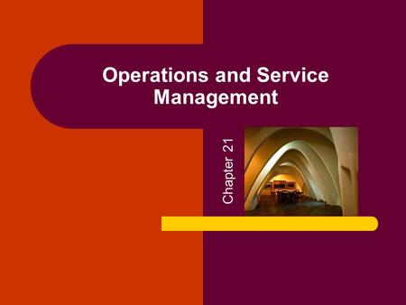 Operations and Service Management Chapter 21. Copyright © 2005 by South-Western, a division of Thomson Learning. All rights reserved. 2 Operations and.
