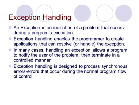 Exception Handling An Exception is an indication of a problem that occurs during a program's execution. Exception handling enables the programmer to create.